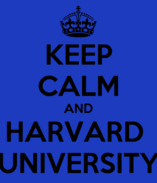 KEEP CALM AND HARVARD  UNIVERSITY