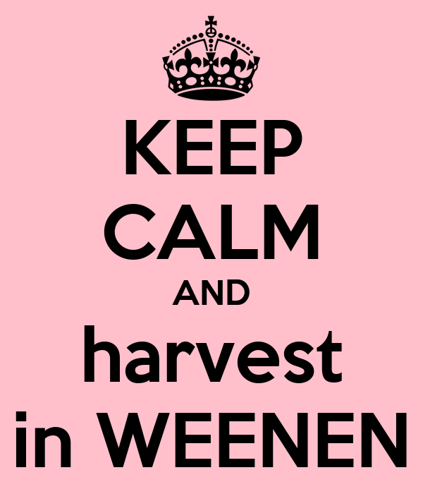 KEEP CALM AND harvest in WEENEN