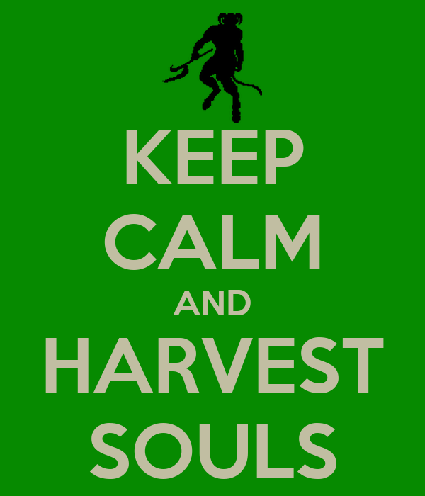 KEEP CALM AND HARVEST SOULS