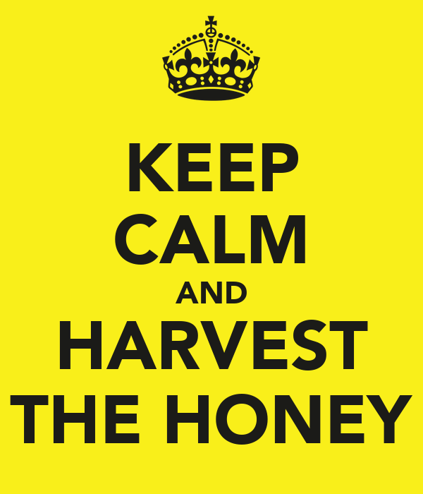 KEEP CALM AND HARVEST THE HONEY
