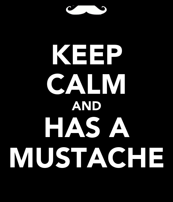 KEEP CALM AND HAS A MUSTACHE
