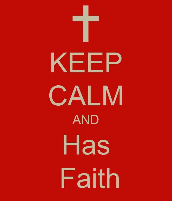 KEEP CALM AND Has  Faith