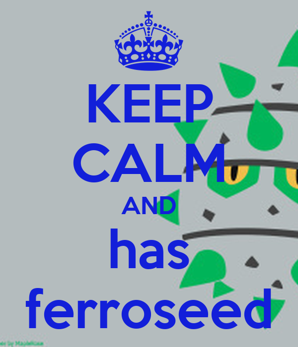KEEP CALM AND has ferroseed