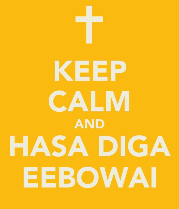 KEEP CALM AND HASA DIGA EEBOWAI