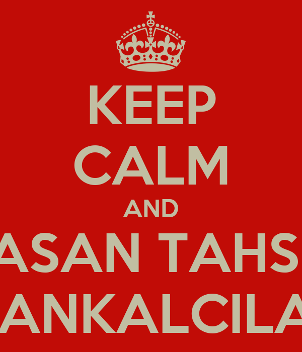 KEEP CALM AND HASAN TAHSIN MANKALCILAR