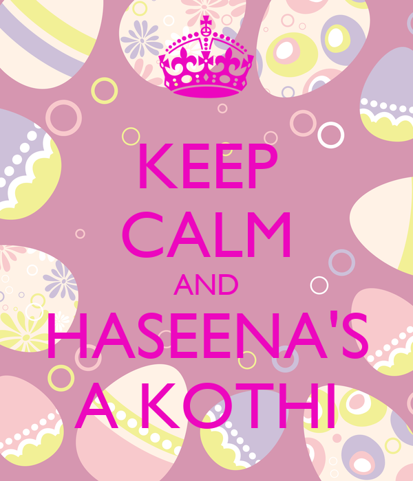 KEEP CALM AND HASEENA'S A KOTHI