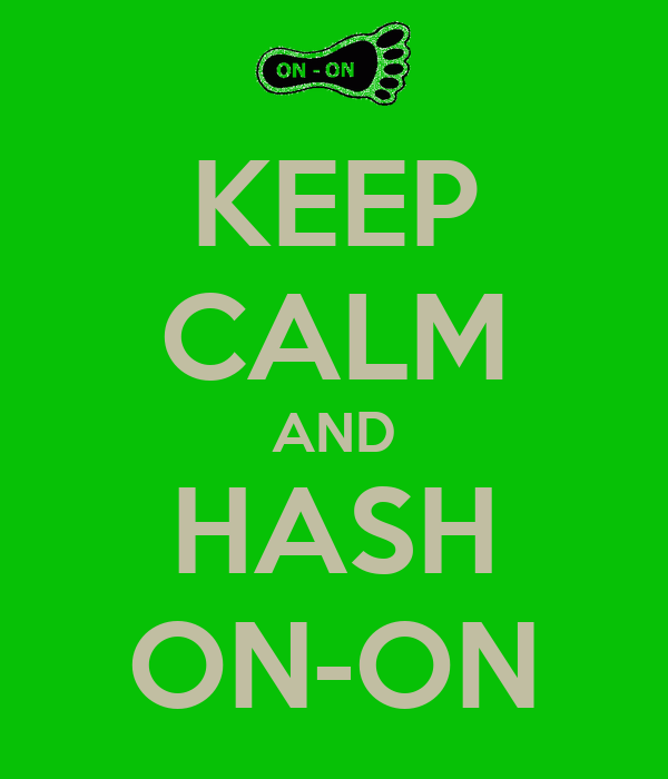 KEEP CALM AND HASH ON-ON