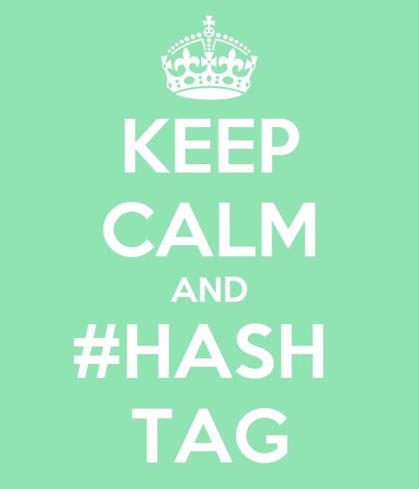 KEEP CALM AND #HASH  TAG