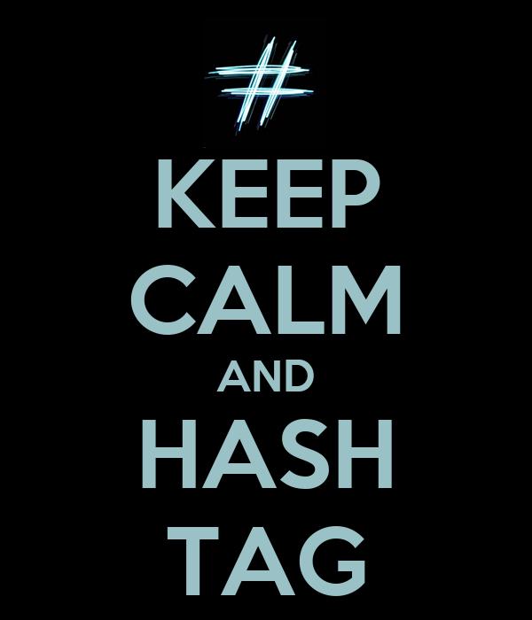 KEEP CALM AND HASH TAG