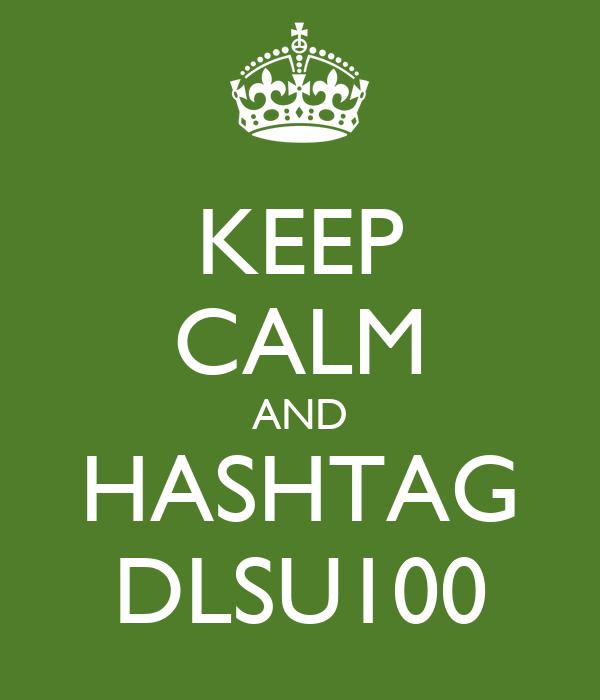 KEEP CALM AND HASHTAG DLSU100