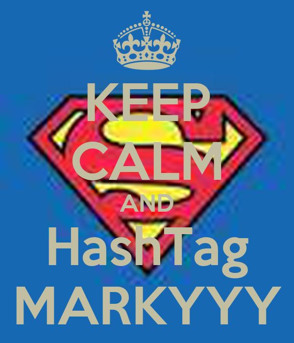 KEEP CALM AND HashTag MARKYYY