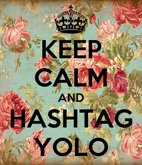 KEEP CALM AND HASHTAG YOLO