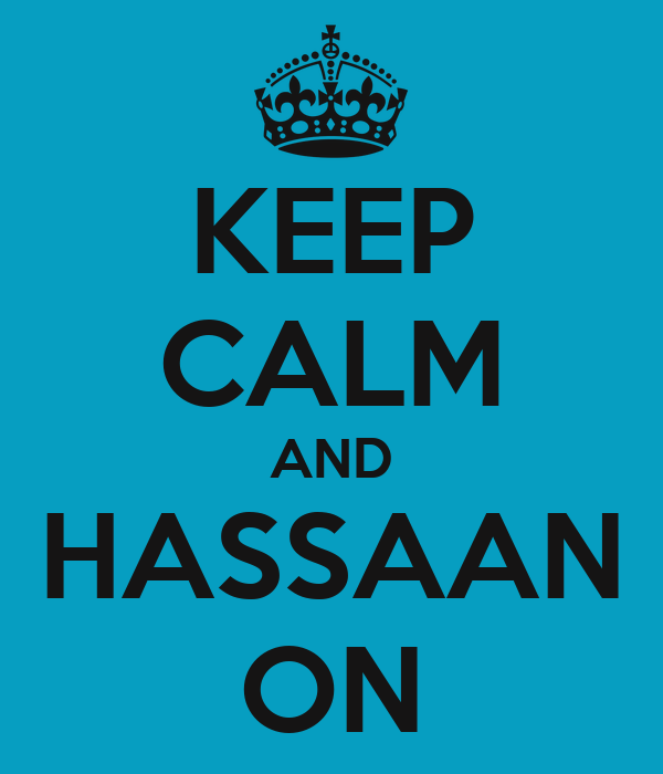 KEEP CALM AND HASSAAN ON