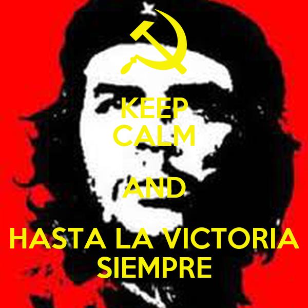 KEEP CALM AND HASTA LA VICTORIA SIEMPRE