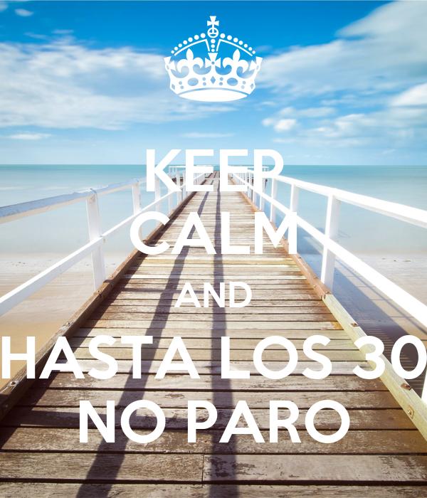 KEEP CALM AND HASTA LOS 30 NO PARO