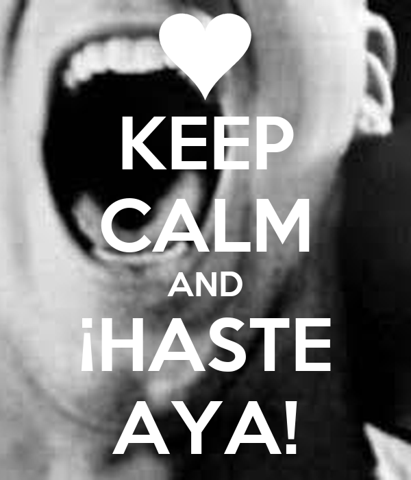 KEEP CALM AND ¡HASTE AYA!