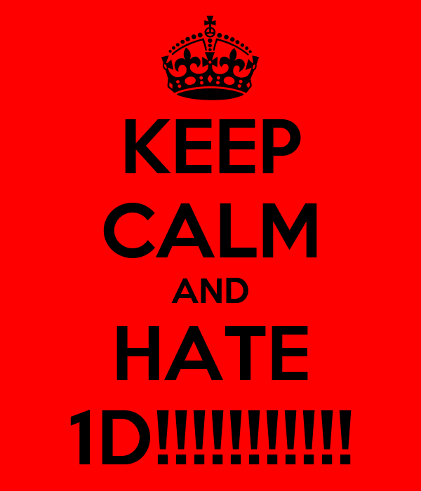 KEEP CALM AND HATE 1D!!!!!!!!!!!