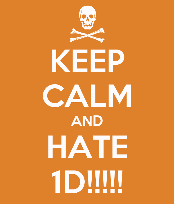 KEEP CALM AND HATE 1D!!!!!