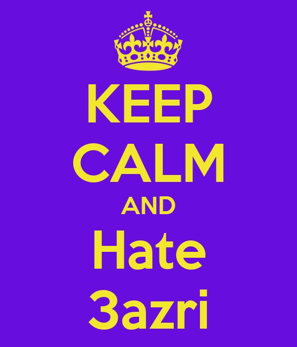 KEEP CALM AND Hate 3azri