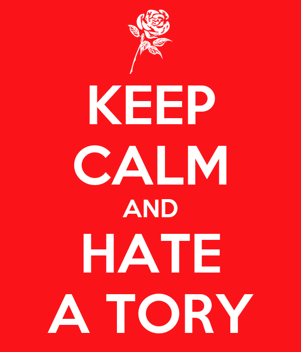 KEEP CALM AND HATE A TORY