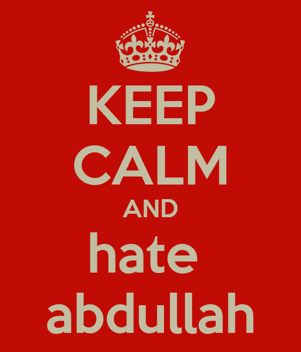KEEP CALM AND hate  abdullah