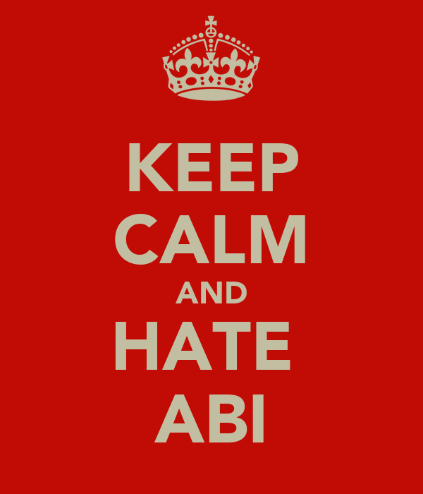KEEP CALM AND HATE  ABI