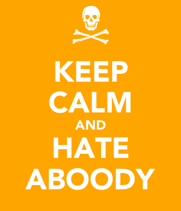 KEEP CALM AND HATE ABOODY