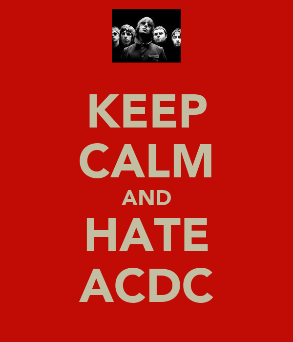 KEEP CALM AND HATE ACDC