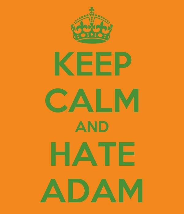 KEEP CALM AND HATE ADAM