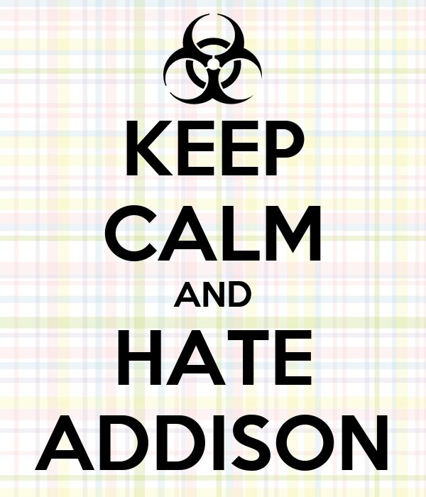 KEEP CALM AND HATE ADDISON
