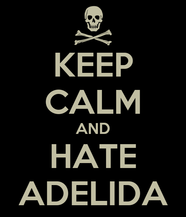 KEEP CALM AND HATE ADELIDA