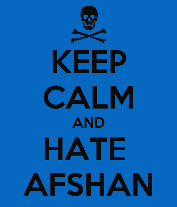 KEEP CALM AND HATE  AFSHAN