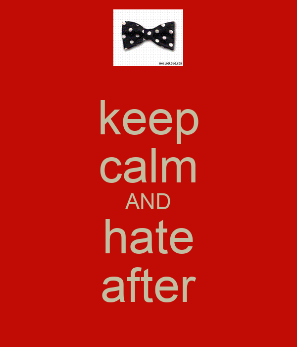 keep calm AND hate after