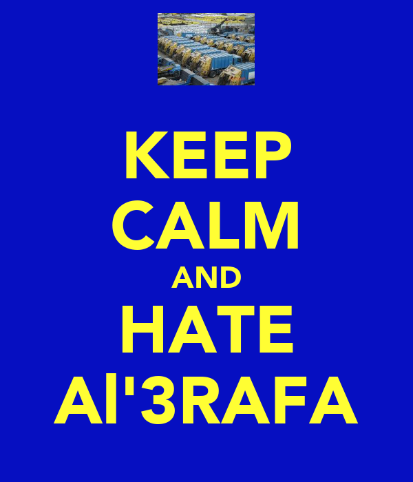 KEEP CALM AND HATE Al'3RAFA