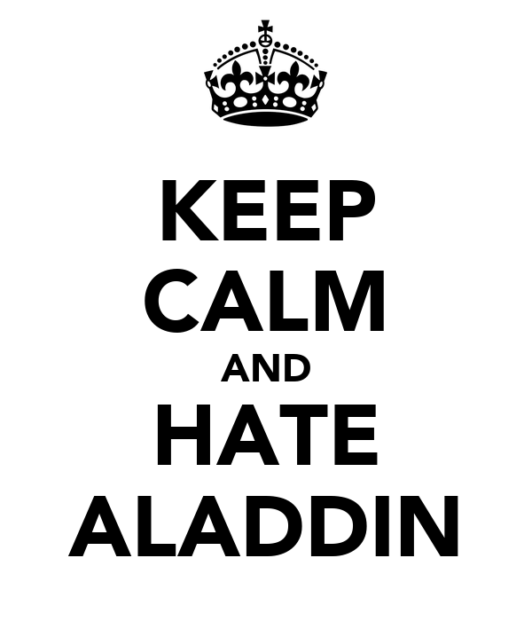 KEEP CALM AND HATE ALADDIN