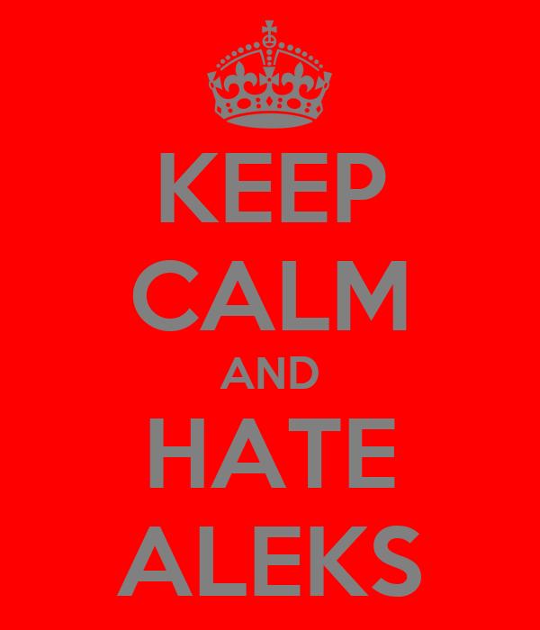 KEEP CALM AND HATE ALEKS