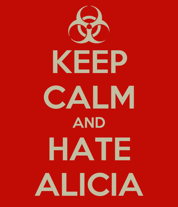 KEEP CALM AND HATE ALICIA