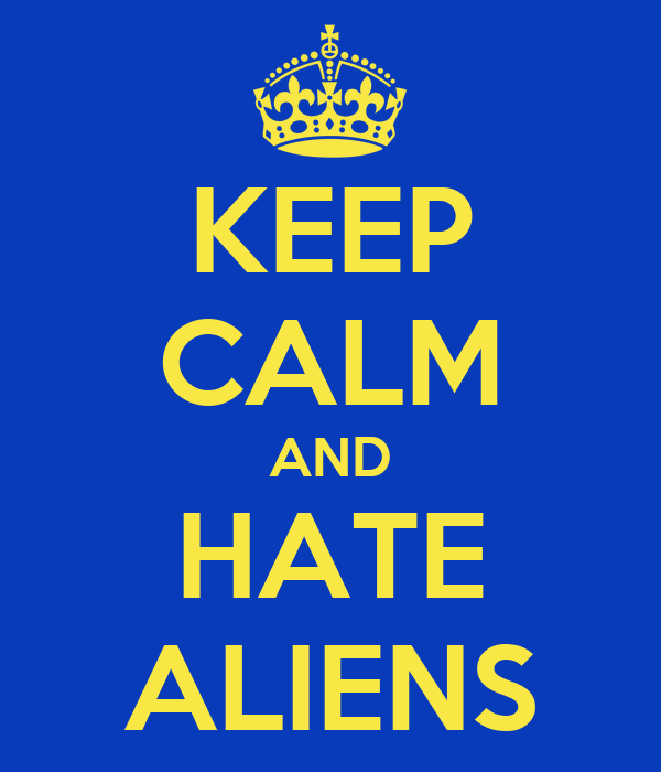 KEEP CALM AND HATE ALIENS