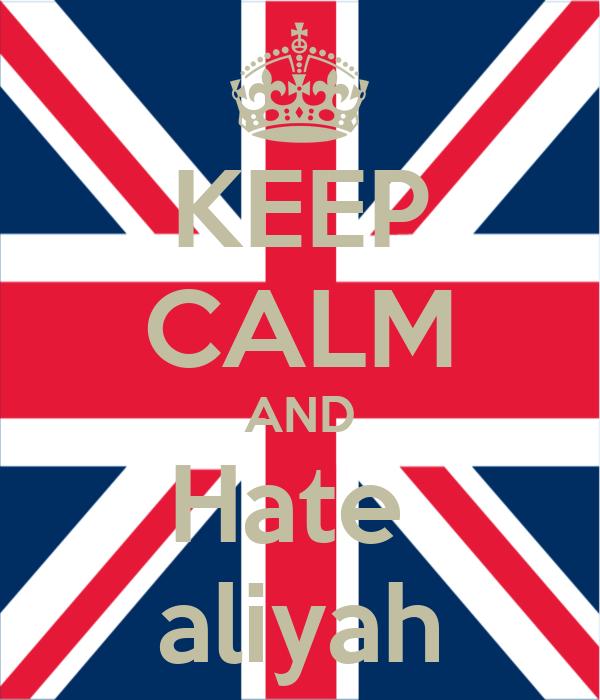 KEEP CALM AND Hate  aliyah