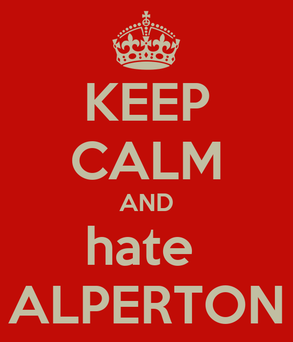 KEEP CALM AND hate  ALPERTON