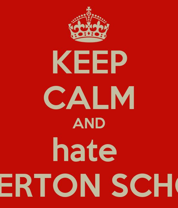 KEEP CALM AND hate  ALPERTON SCHOOL
