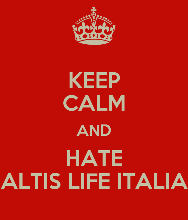 KEEP CALM AND HATE ALTIS LIFE ITALIA