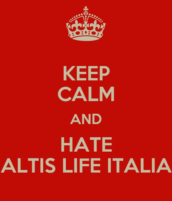 KEEP CALM AND HATE ALTIS LIFE ITALIA