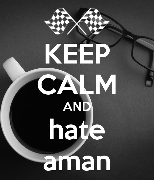 KEEP CALM AND hate aman