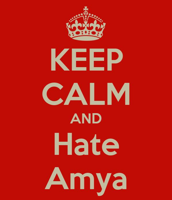 KEEP CALM AND Hate Amya