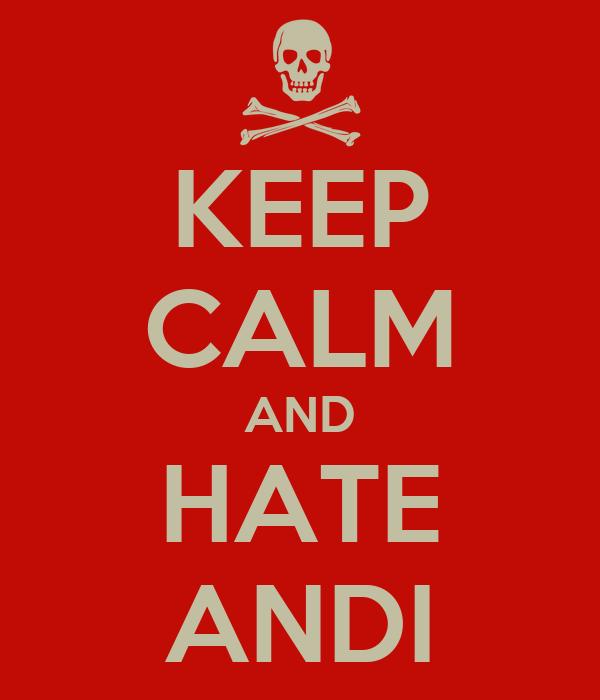 KEEP CALM AND HATE ANDI