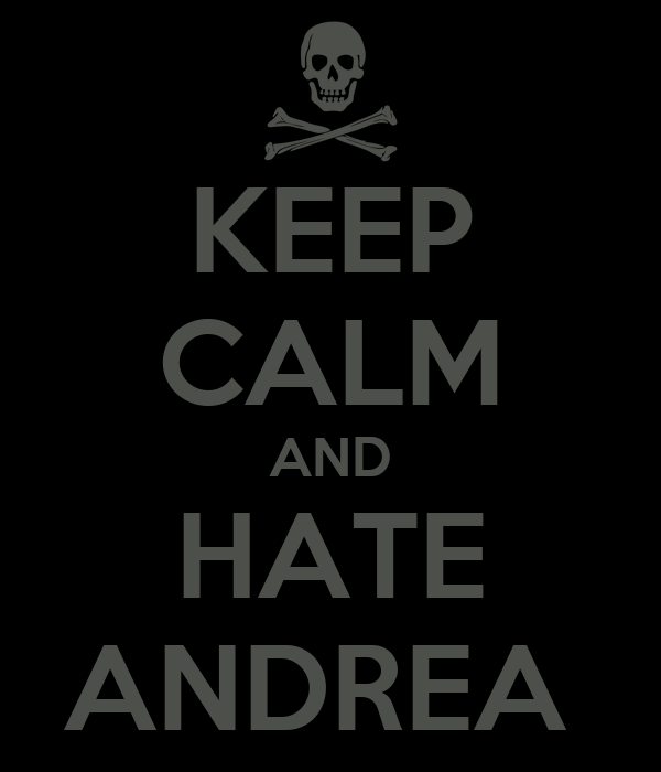 KEEP CALM AND HATE ANDREA