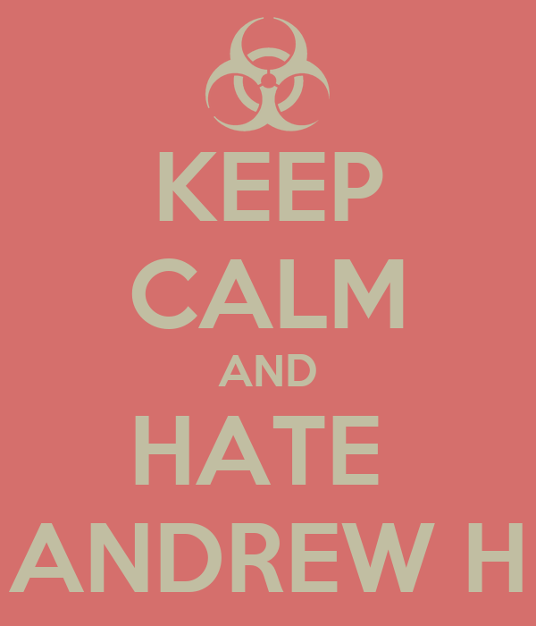 KEEP CALM AND HATE  ANDREW H