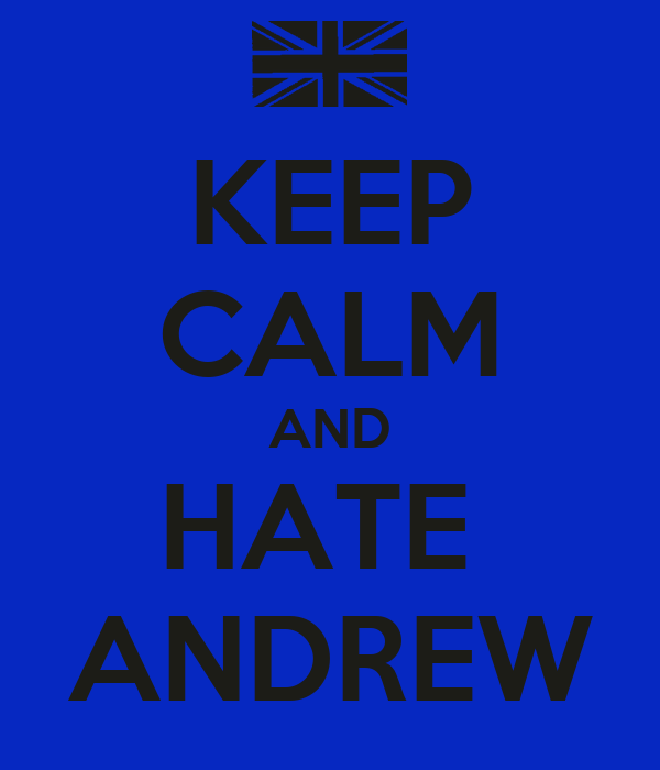 KEEP CALM AND HATE  ANDREW