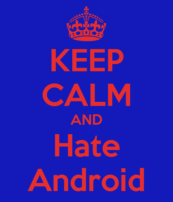 KEEP CALM AND Hate Android